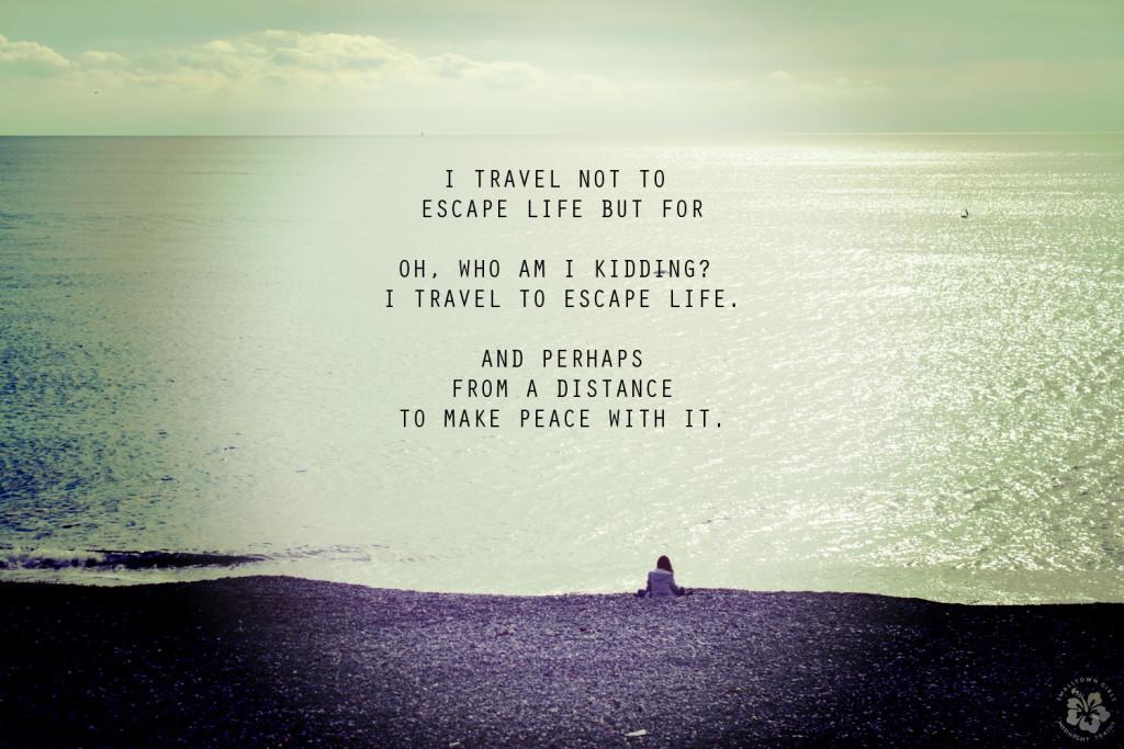 I travel to escape life